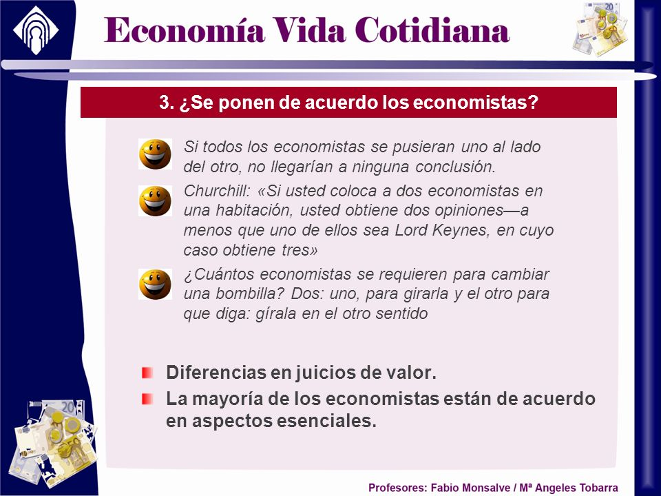 3. ¿Se ponen de acuerdo los economistas? Si todos los economistas se pusieran uno al lado del otro, no llegarían a ninguna conclusión. Churchill: «Si