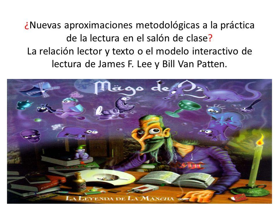 ¿Nuevas aproximaciones metodológicas a la práctica de la lectura en el salón de clase? La relación lector y texto o el modelo interactivo de lectura d