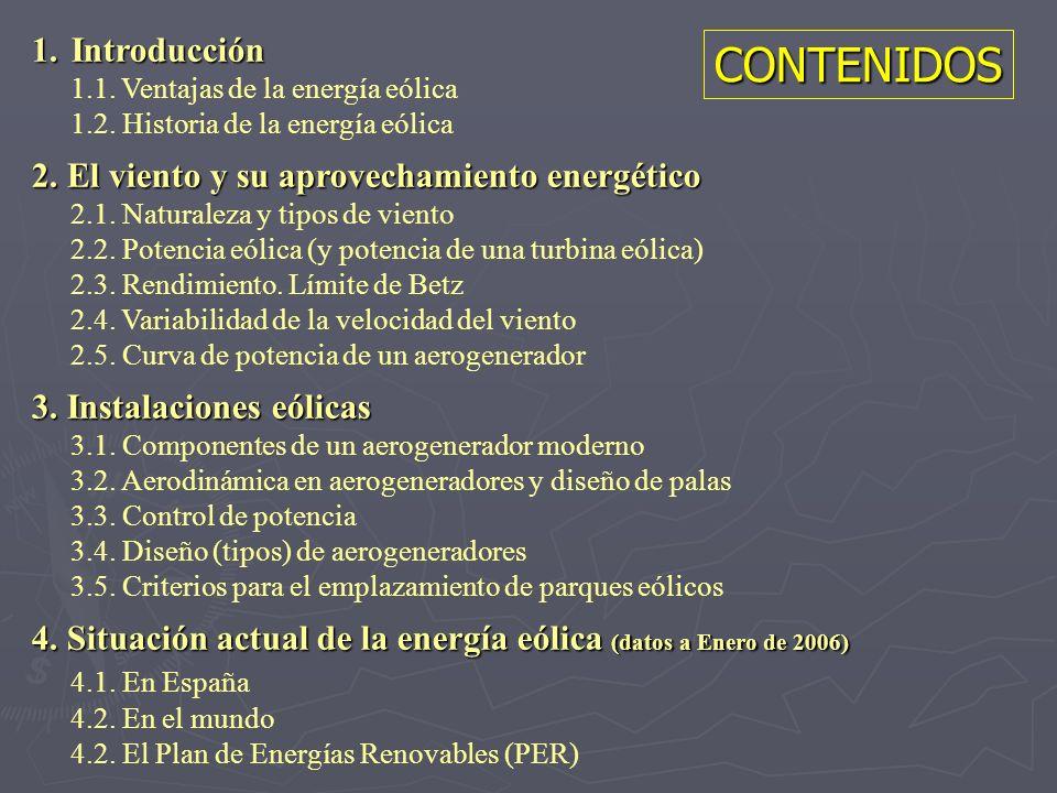 1.Introducción 1.1. Ventajas de la energía eólica 1.2. Historia de la energía eólica 2. El viento y su aprovechamiento energético 2.1. Naturaleza y ti
