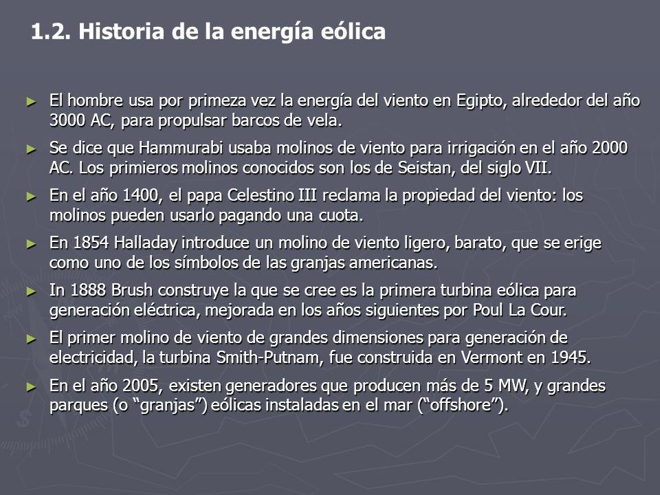 1.2. Historia de la energía eólica El hombre usa por primeza vez la energía del viento en Egipto, alrededor del año 3000 AC, para propulsar barcos de