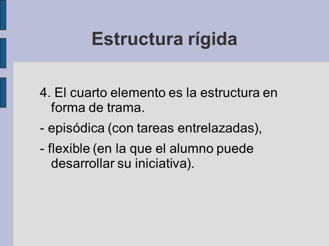 4. El cuarto elemento es la estructura en forma de trama. - episódica (con tareas entrelazadas), - flexible (en la que el alumno puede desarrollar su