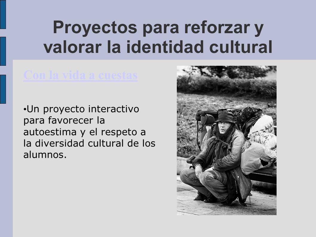 Proyectos para reforzar y valorar la identidad cultural Con la vida a cuestas Un proyecto interactivo para favorecer la autoestima y el respeto a la d