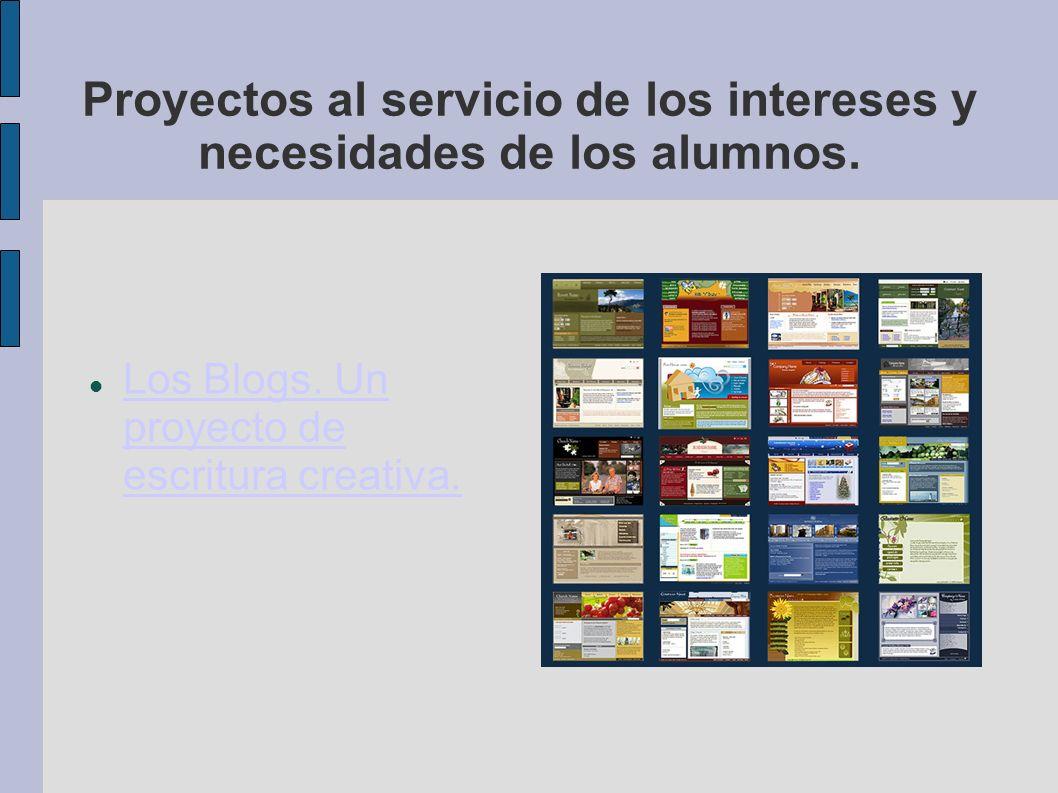 Proyectos al servicio de los intereses y necesidades de los alumnos. Los Blogs. Un proyecto de escritura creativa. Los Blogs. Un proyecto de escritura