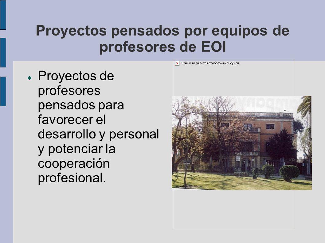 Proyectos pensados por equipos de profesores de EOI Proyectos de profesores pensados para favorecer el desarrollo y personal y potenciar la cooperació
