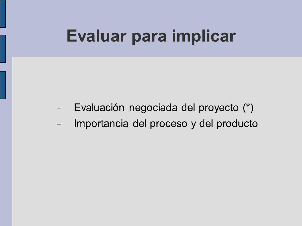 Evaluar para implicar Evaluación negociada del proyecto (*) Importancia del proceso y del producto