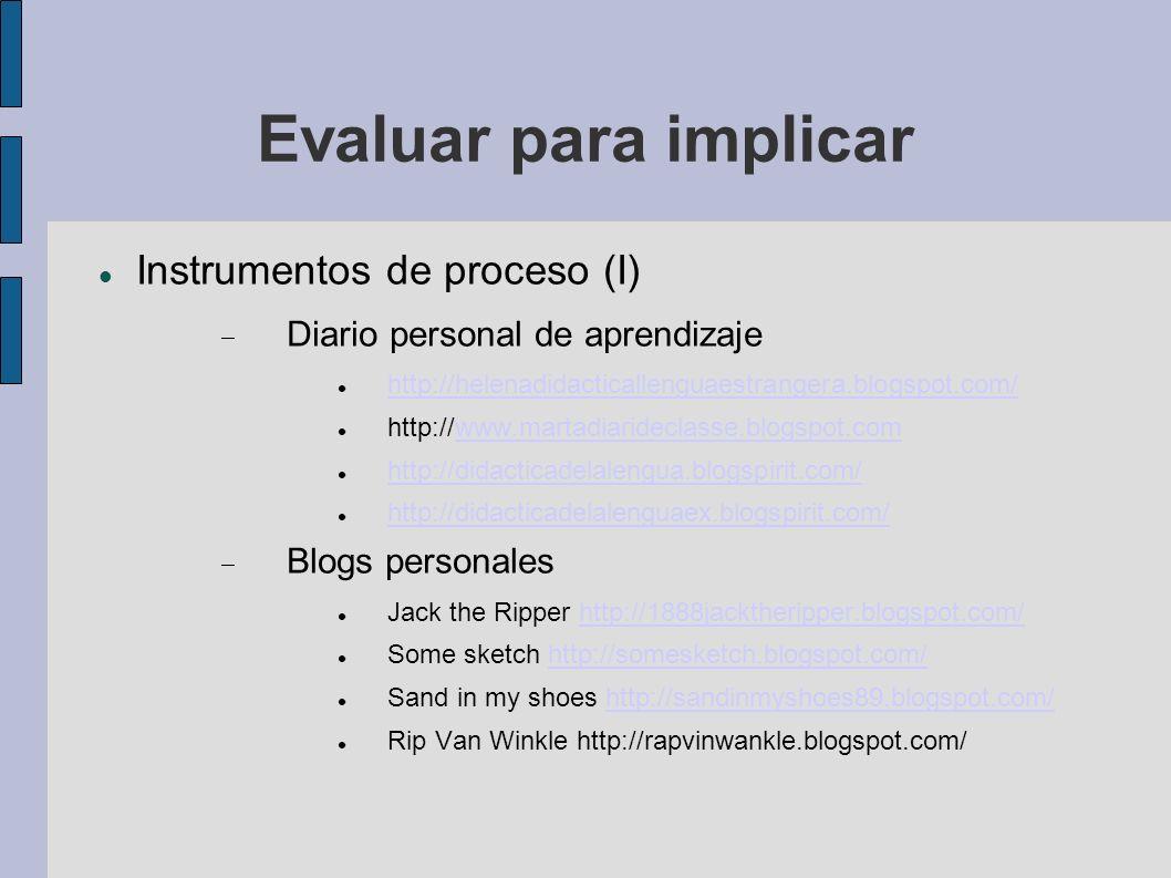Evaluar para implicar Instrumentos de proceso (I) Diario personal de aprendizaje http://helenadidacticallenguaestrangera.blogspot.com/ http://www.mart
