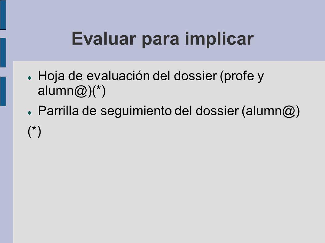 Evaluar para implicar Hoja de evaluación del dossier (profe y alumn@)(*) Parrilla de seguimiento del dossier (alumn@) (*)