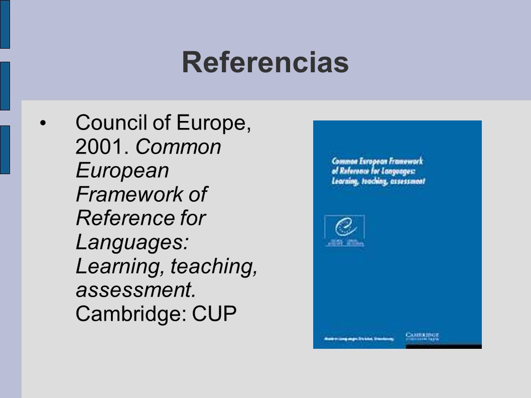 Referencias Council of Europe, 2001. Common European Framework of Reference for Languages: Learning, teaching, assessment. Cambridge: CUP