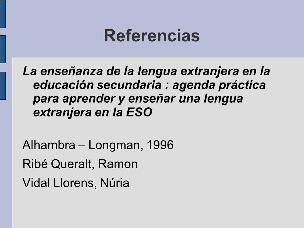 Referencias La enseñanza de la lengua extranjera en la educación secundaria : agenda práctica para aprender y enseñar una lengua extranjera en la ESO