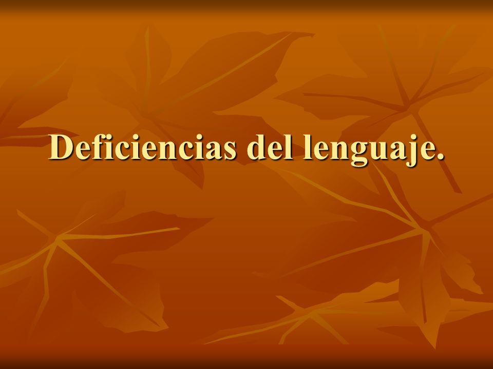 Deficiencias del lenguaje.