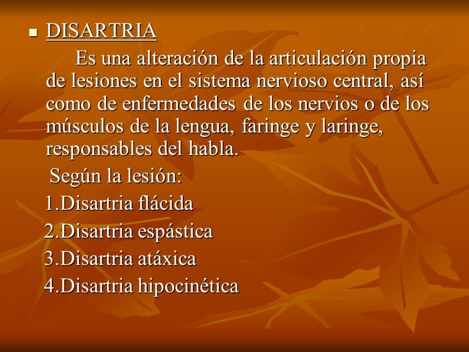 DISARTRIA DISARTRIA Es una alteración de la articulación propia de lesiones en el sistema nervioso central, así como de enfermedades de los nervios o