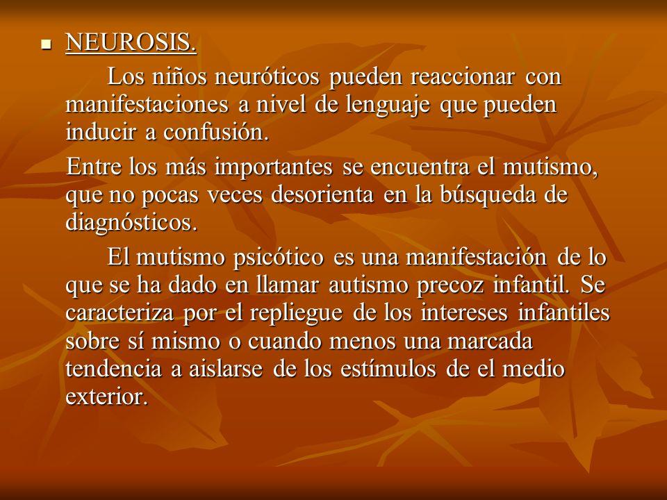 NEUROSIS. NEUROSIS. Los niños neuróticos pueden reaccionar con manifestaciones a nivel de lenguaje que pueden inducir a confusión. Los niños neurótico