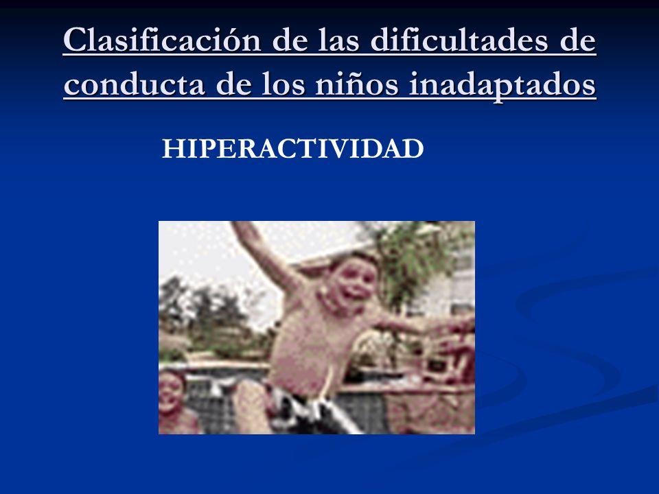 Clasificación de las dificultades de conducta de los niños inadaptados HIPERACTIVIDAD