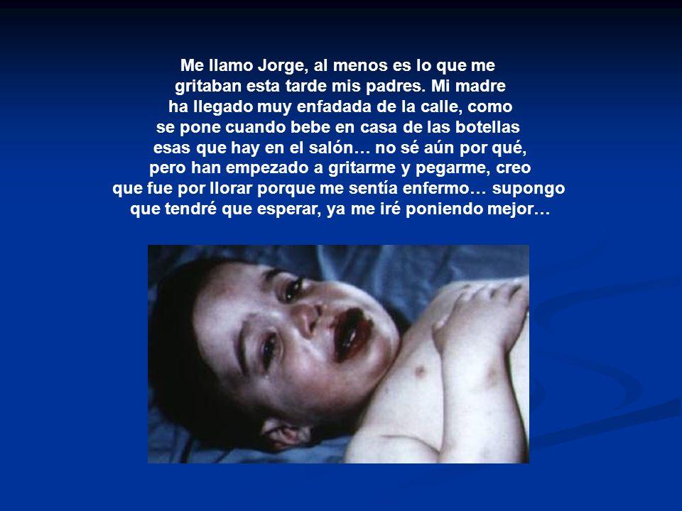 Me llamo Jorge, al menos es lo que me gritaban esta tarde mis padres. Mi madre ha llegado muy enfadada de la calle, como se pone cuando bebe en casa d