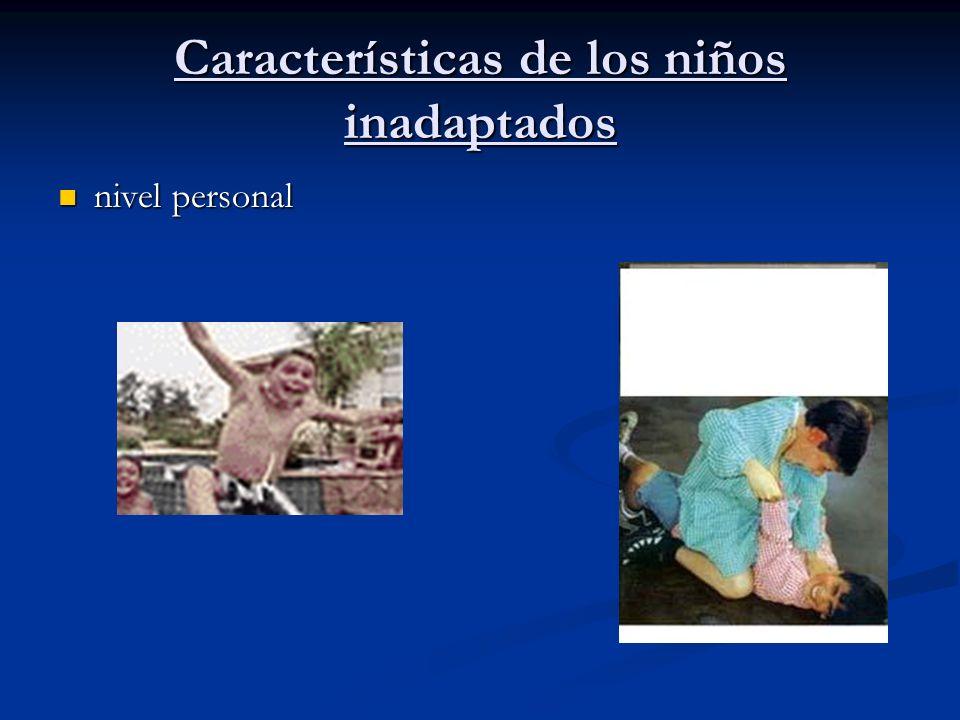 Características de los niños inadaptados nivel personal nivel personal