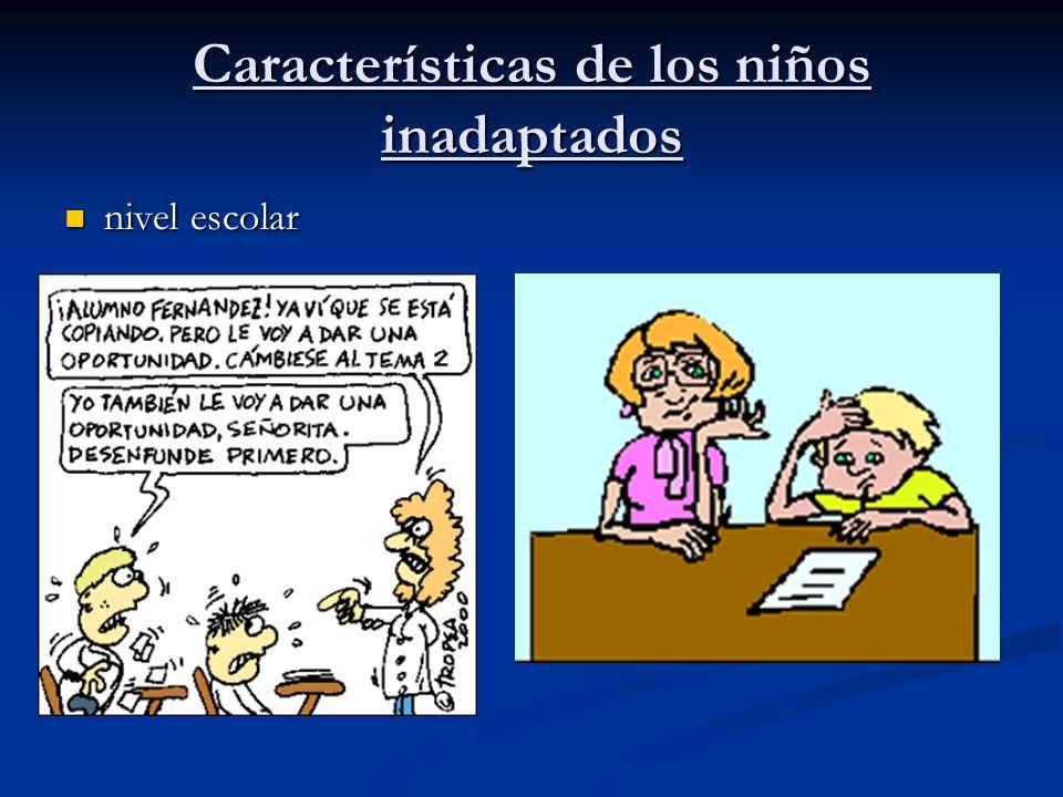Características de los niños inadaptados nivel escolar nivel escolar