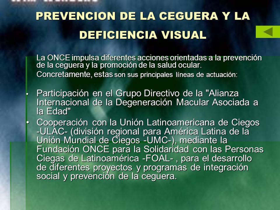 PREVENCION DE LA CEGUERA Y LA DEFICIENCIA VISUAL La ONCE impulsa diferentes acciones orientadas a la prevención de la ceguera y la promoción de la sal