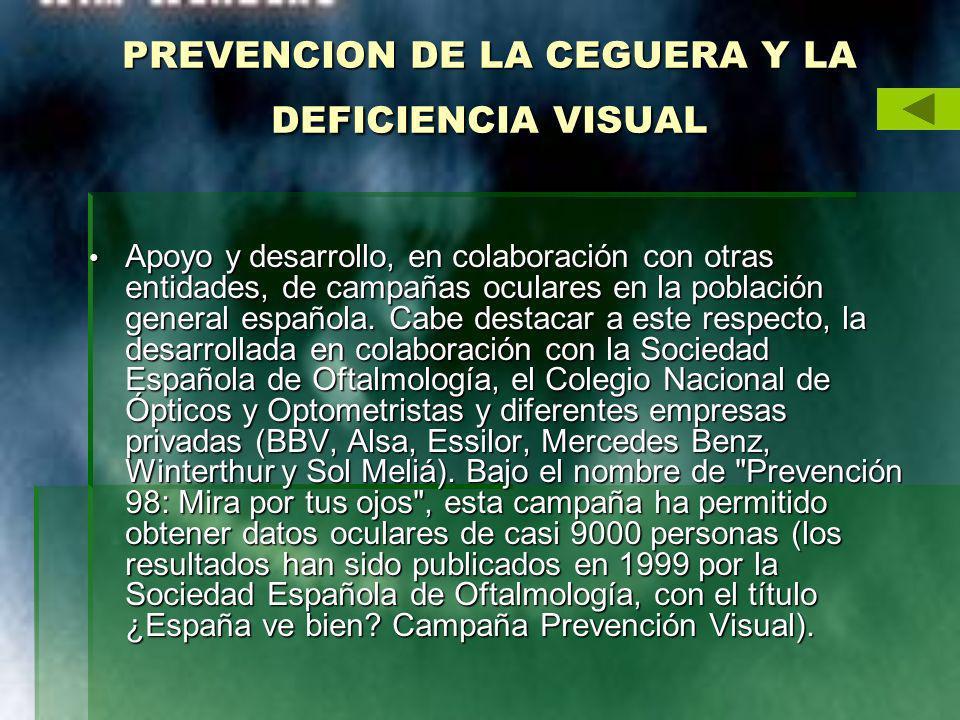 PREVENCION DE LA CEGUERA Y LA DEFICIENCIA VISUAL Apoyo y desarrollo, en colaboración con otras entidades, de campañas oculares en la población general