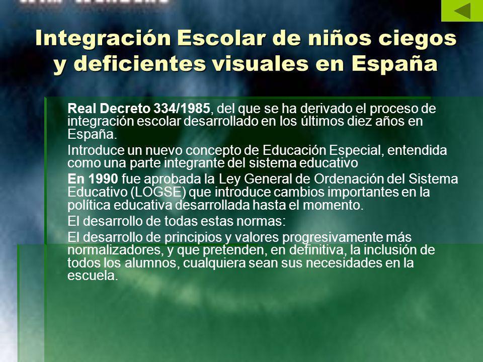 Integración Escolar de niños ciegos y deficientes visuales en España Real Decreto 334/1985, del que se ha derivado el proceso de integración escolar d