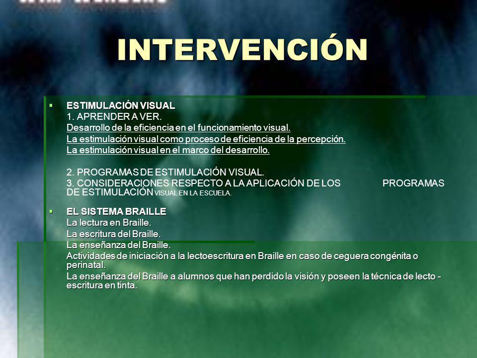 INTERVENCIÓN ESTIMULACIÓN VISUAL ESTIMULACIÓN VISUAL 1. APRENDER A VER. Desarrollo de la eficiencia en el funcionamiento visual. La estimulación visua