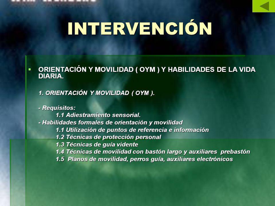 INTERVENCIÓN ORIENTACIÓN Y MOVILIDAD ( OYM ) Y HABILIDADES DE LA VIDA DIARIA. ORIENTACIÓN Y MOVILIDAD ( OYM ) Y HABILIDADES DE LA VIDA DIARIA. 1. ORIE
