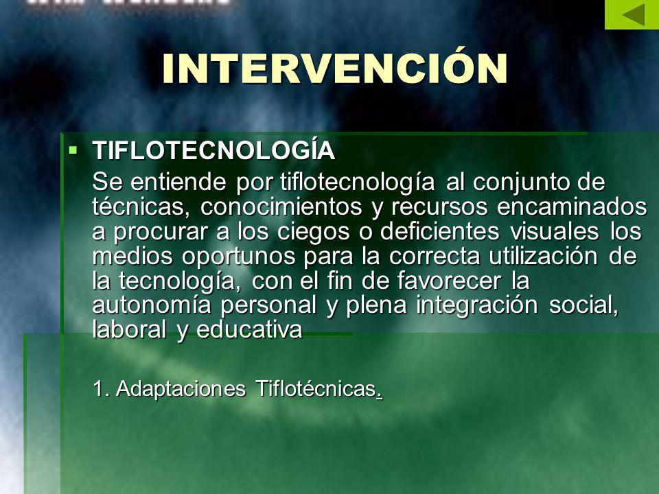 INTERVENCIÓN TIFLOTECNOLOGÍA TIFLOTECNOLOGÍA Se entiende por tiflotecnología al conjunto de técnicas, conocimientos y recursos encaminados a procurar