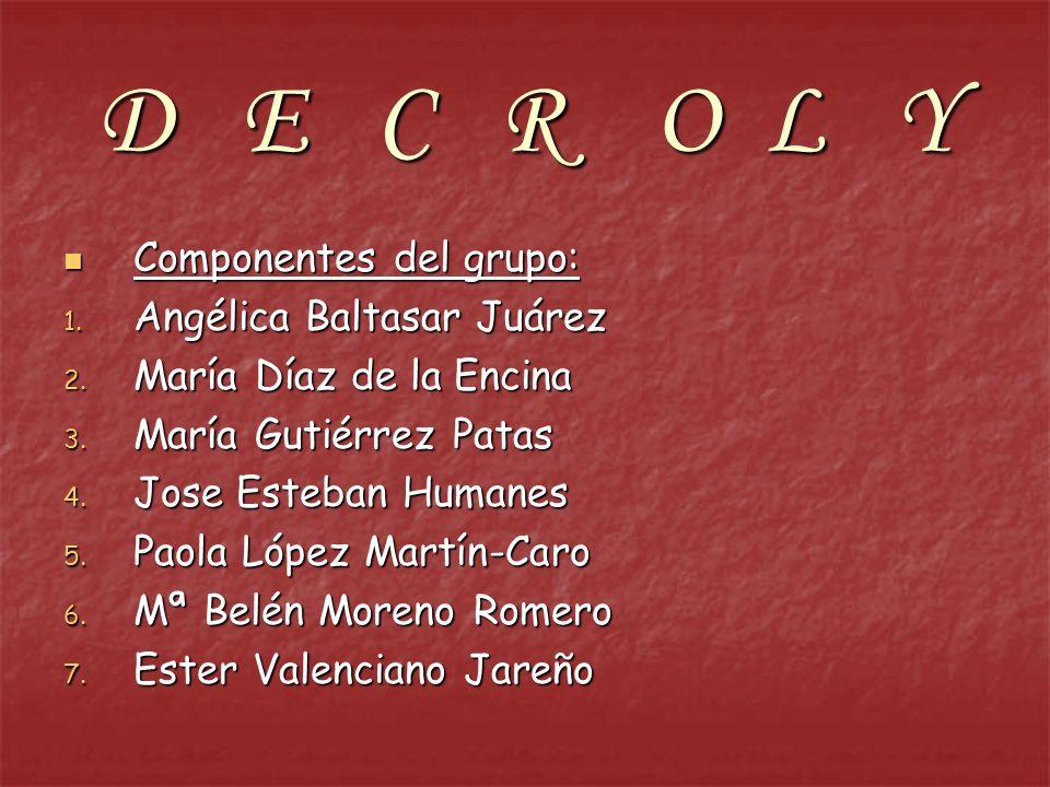 D E C R O L Y Componentes del grupo: Componentes del grupo: 1. Angélica Baltasar Juárez 2. María Díaz de la Encina 3. María Gutiérrez Patas 4. Jose Es