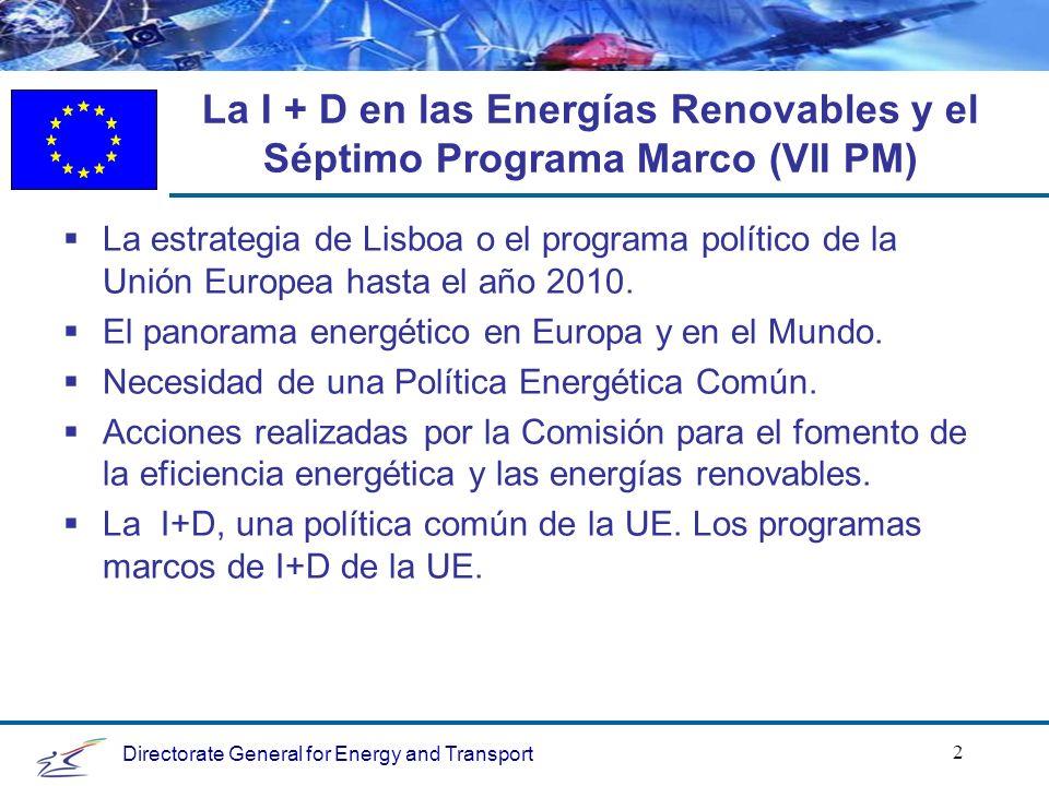 Directorate General for Energy and Transport 2 La I + D en las Energías Renovables y el Séptimo Programa Marco (VII PM) La estrategia de Lisboa o el programa político de la Unión Europea hasta el año 2010.