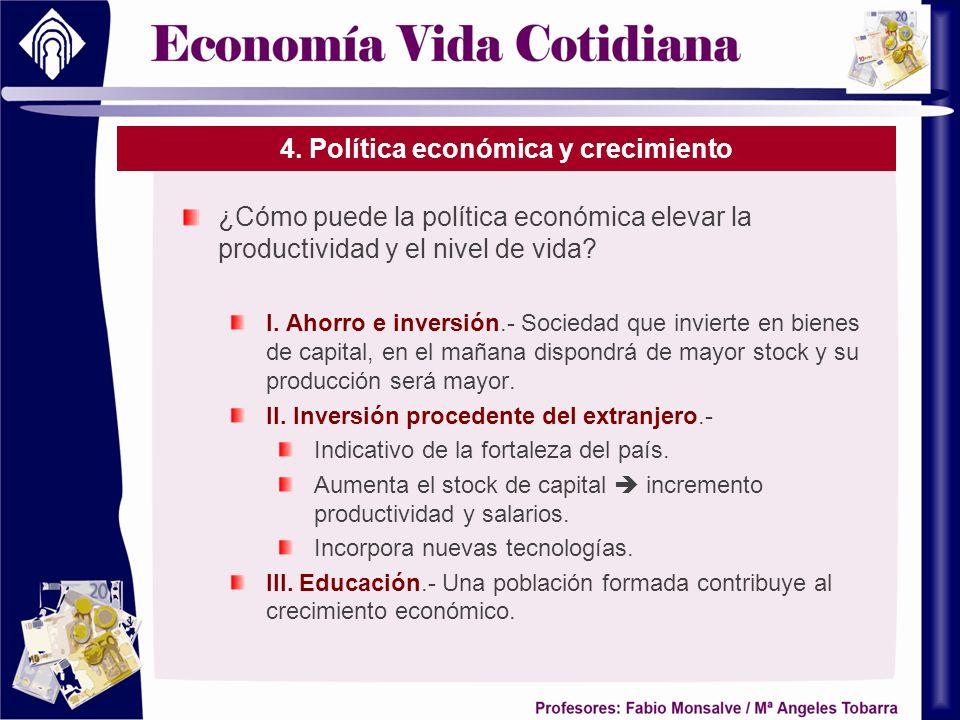 4. Política económica y crecimiento ¿Cómo puede la política económica elevar la productividad y el nivel de vida? I. Ahorro e inversión.- Sociedad que