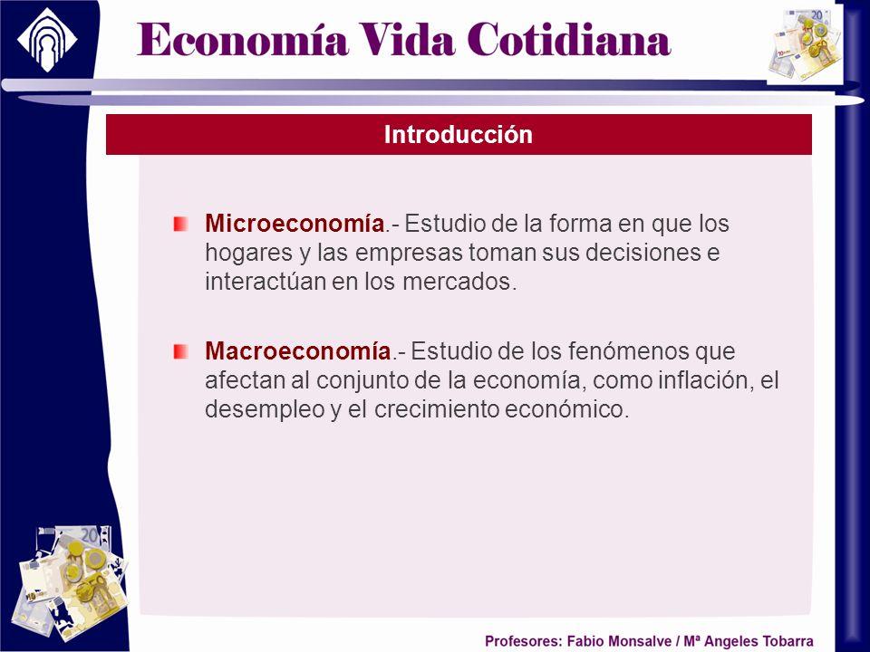 Introducción Microeconomía.- Estudio de la forma en que los hogares y las empresas toman sus decisiones e interactúan en los mercados. Macroeconomía.-