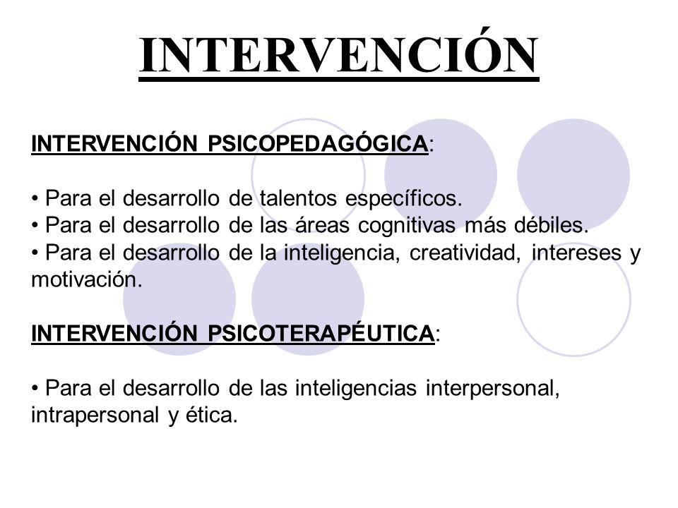 INTERVENCIÓN INTERVENCIÓN PSICOPEDAGÓGICA: Para el desarrollo de talentos específicos. Para el desarrollo de las áreas cognitivas más débiles. Para el