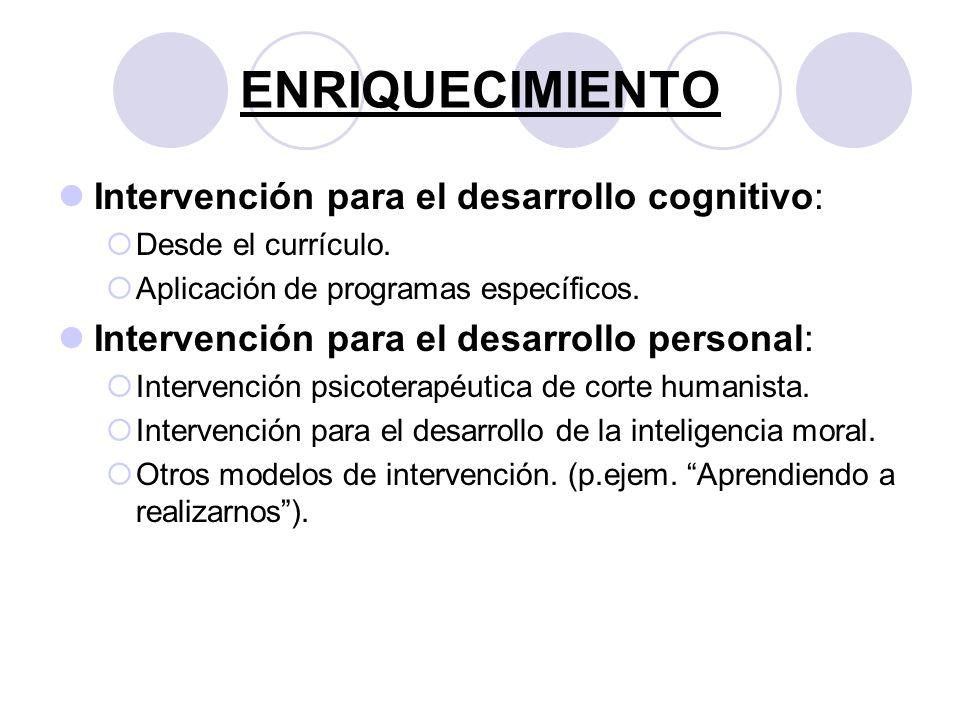 ENRIQUECIMIENTO Intervención para el desarrollo cognitivo: Desde el currículo. Aplicación de programas específicos. Intervención para el desarrollo pe