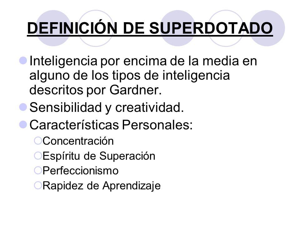 DEFINICIÓN DE SUPERDOTADO Inteligencia por encima de la media en alguno de los tipos de inteligencia descritos por Gardner. Sensibilidad y creatividad