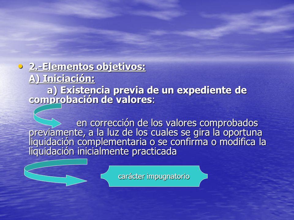 2.-Elementos objetivos: 2.-Elementos objetivos: A) Iniciación: a) Existencia previa de un expediente de comprobación de valores: en corrección de los