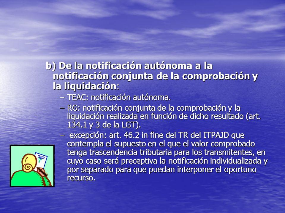 b) De la notificación autónoma a la notificación conjunta de la comprobación y la liquidación: –TEAC: notificación autónoma. –RG: notificación conjunt