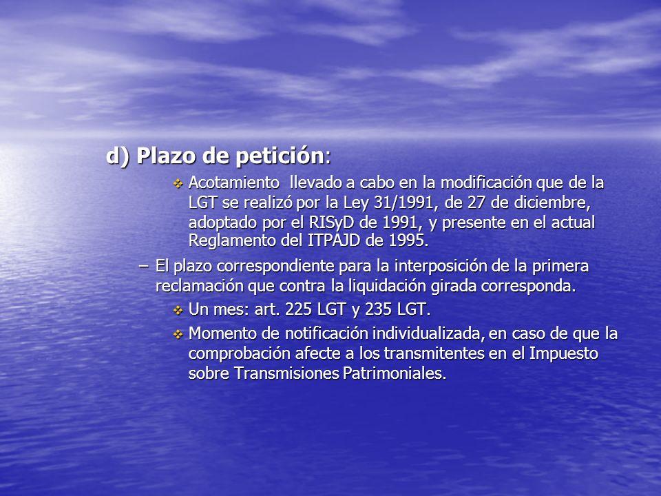 d) Plazo de petición: Acotamiento llevado a cabo en la modificación que de la LGT se realizó por la Ley 31/1991, de 27 de diciembre, adoptado por el R