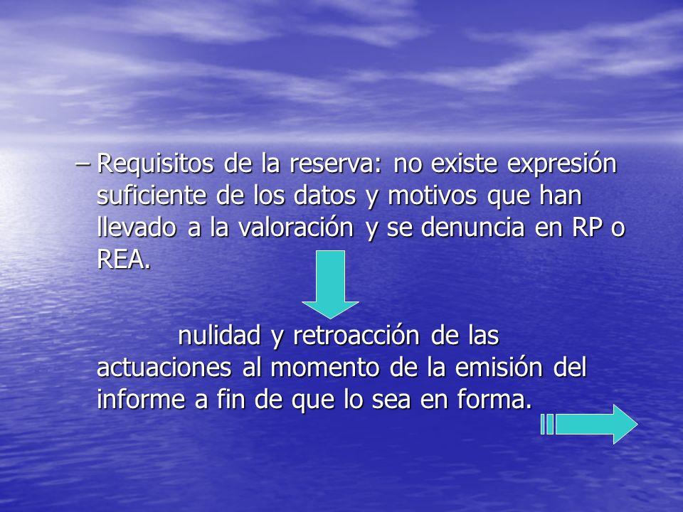 –Requisitos de la reserva: no existe expresión suficiente de los datos y motivos que han llevado a la valoración y se denuncia en RP o REA. nulidad y