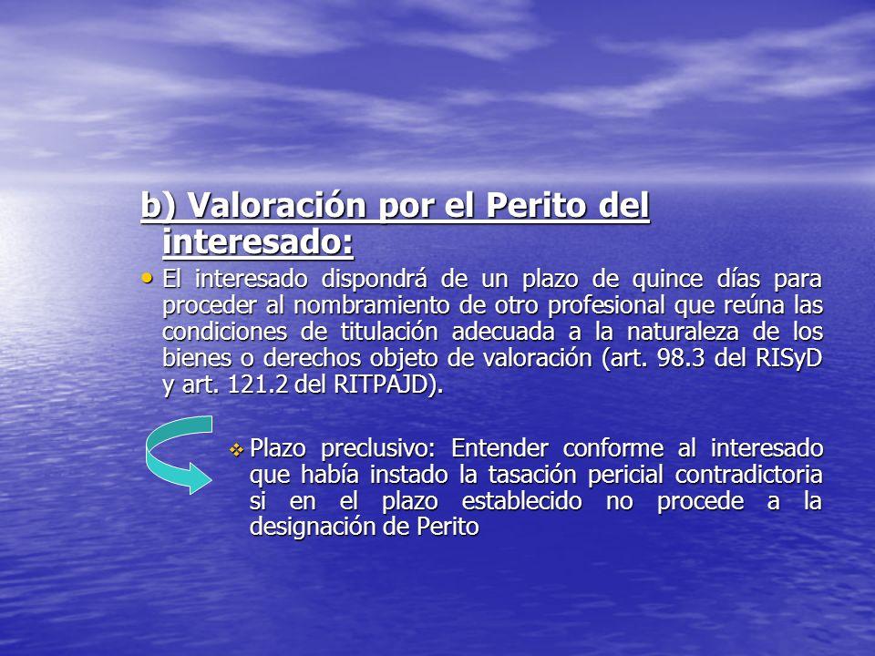 b) Valoración por el Perito del interesado: El interesado dispondrá de un plazo de quince días para proceder al nombramiento de otro profesional que r