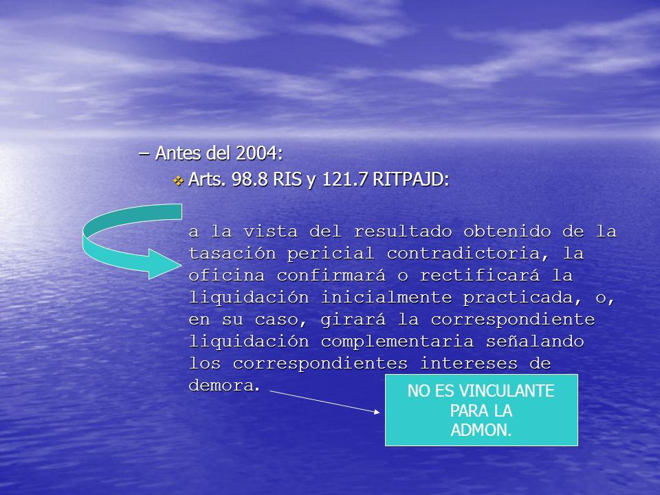 –Antes del 2004: Arts. 98.8 RIS y 121.7 RITPAJD: Arts. 98.8 RIS y 121.7 RITPAJD: a la vista del resultado obtenido de la tasación pericial contradicto