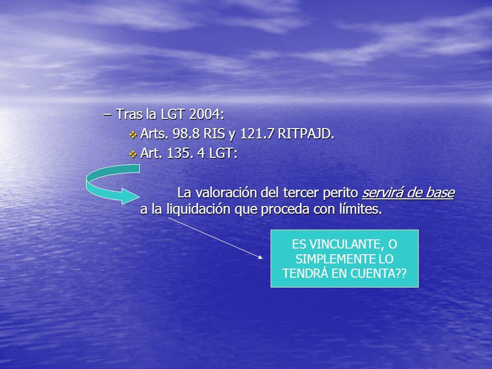 –Tras la LGT 2004: Arts. 98.8 RIS y 121.7 RITPAJD. Arts. 98.8 RIS y 121.7 RITPAJD. Art. 135. 4 LGT: Art. 135. 4 LGT: La valoración del tercer perito s