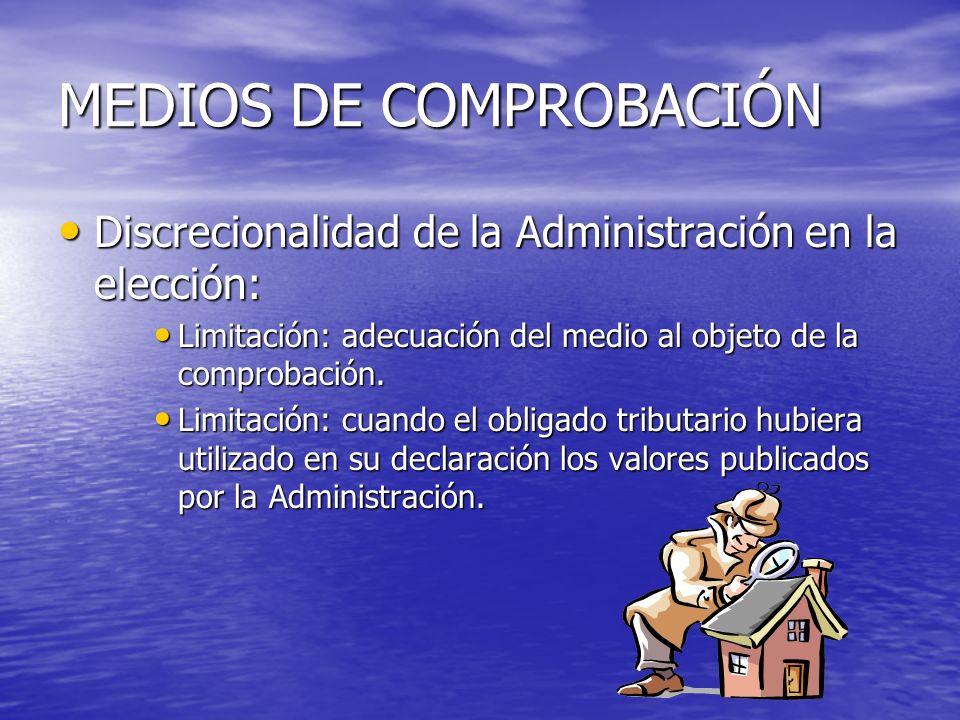 MEDIOS DE COMPROBACIÓN Discrecionalidad de la Administración en la elección: Discrecionalidad de la Administración en la elección: Limitación: adecuac