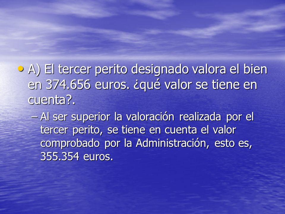 A) El tercer perito designado valora el bien en 374.656 euros. ¿qué valor se tiene en cuenta?. A) El tercer perito designado valora el bien en 374.656