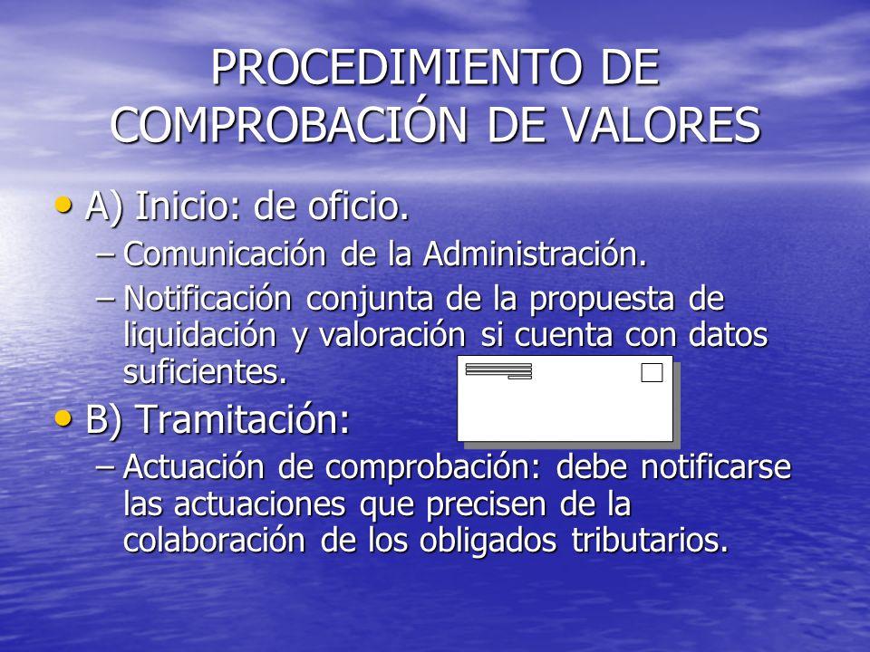PROCEDIMIENTO DE COMPROBACIÓN DE VALORES A) Inicio: de oficio. A) Inicio: de oficio. –Comunicación de la Administración. –Notificación conjunta de la