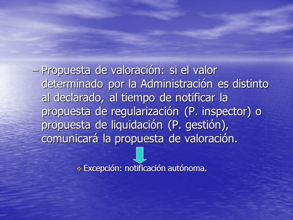 –Propuesta de valoración: si el valor determinado por la Administración es distinto al declarado, al tiempo de notificar la propuesta de regularizació