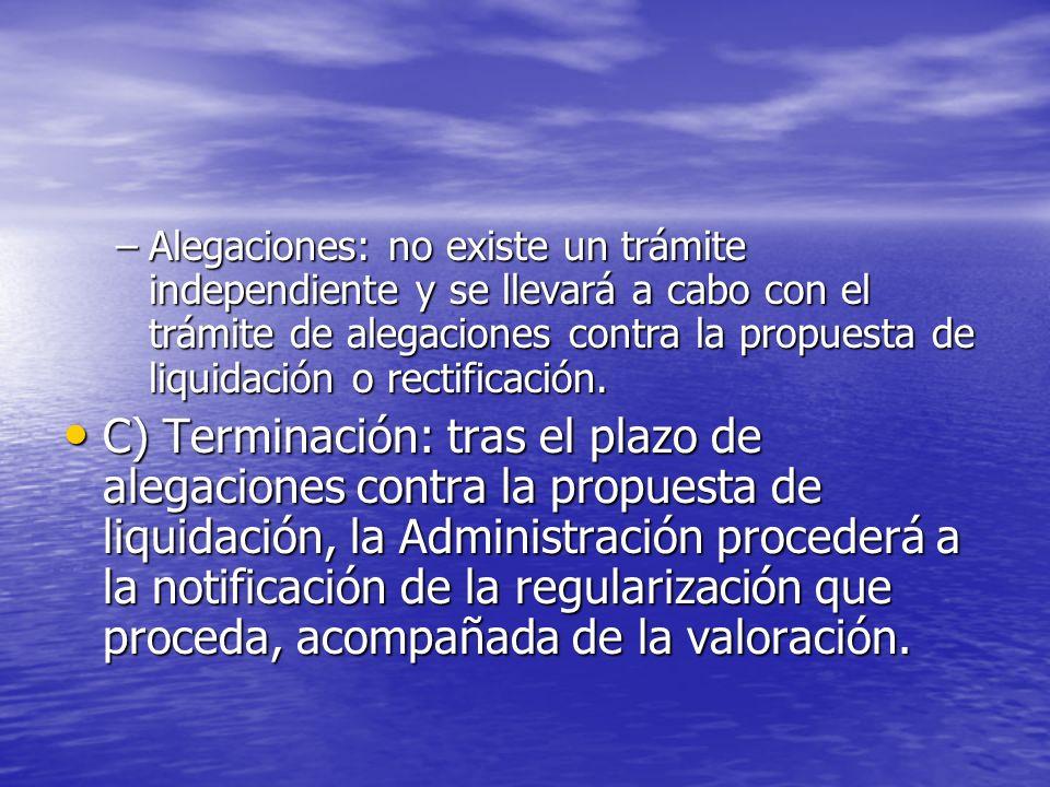–Alegaciones: no existe un trámite independiente y se llevará a cabo con el trámite de alegaciones contra la propuesta de liquidación o rectificación.