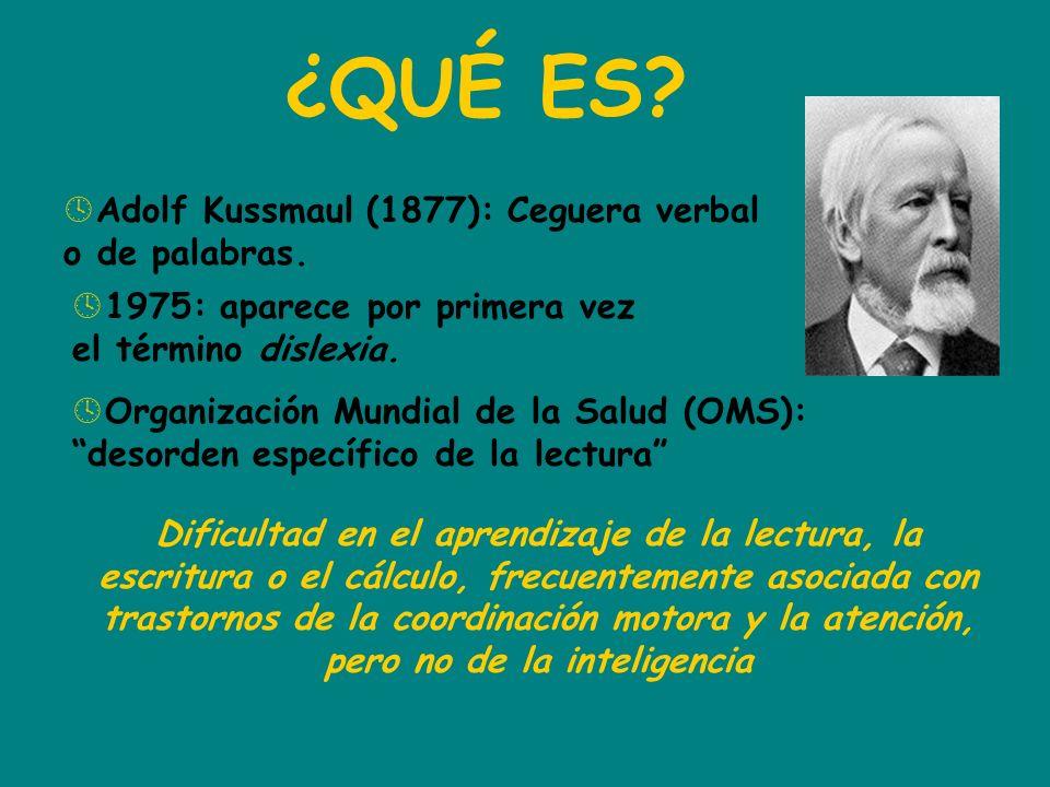 ¿QUÉ ES? º Adolf Kussmaul (1877): Ceguera verbal o de palabras. º 1975: aparece por primera vez el término dislexia. º Organización Mundial de la Salu