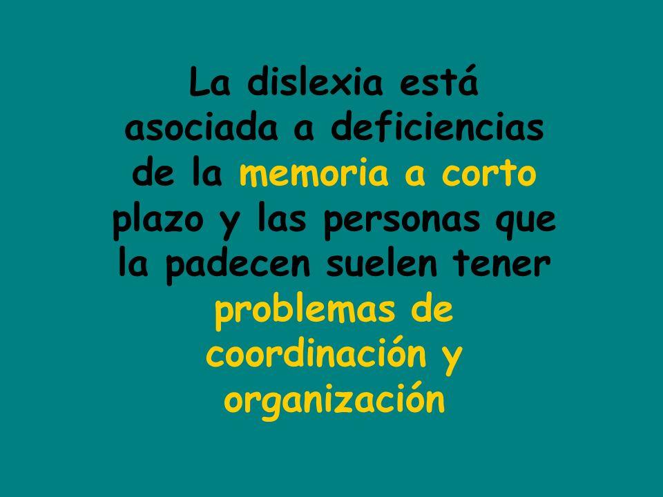 La dislexia está asociada a deficiencias de la memoria a corto plazo y las personas que la padecen suelen tener problemas de coordinación y organizaci