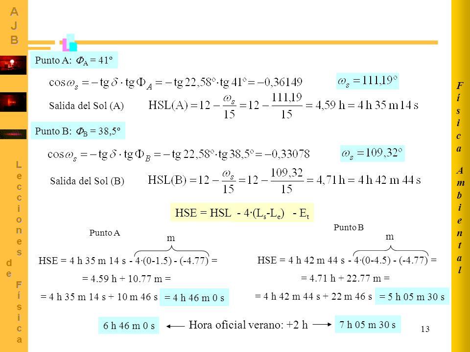 13 HSE = HSL - 4·(L s -L e ) - E t Punto A HSE = 4 h 35 m 14 s- 4·(0-1.5) - (-4.77) = m = 4.59 h + 10.77 m = = 4 h 46 m 0 s = 4 h 35 m 14 s + 10 m 46
