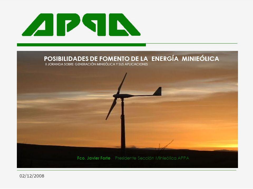 02/12/2008 POSIBILIDADES DE FOMENTO DE LA ENERGÍA MINIEÓLICA II JORANDA SOBRE GENERACIÓN MINIEÓLICA Y SUS APLICACIONES Fco. Javier Forte Presidente Se