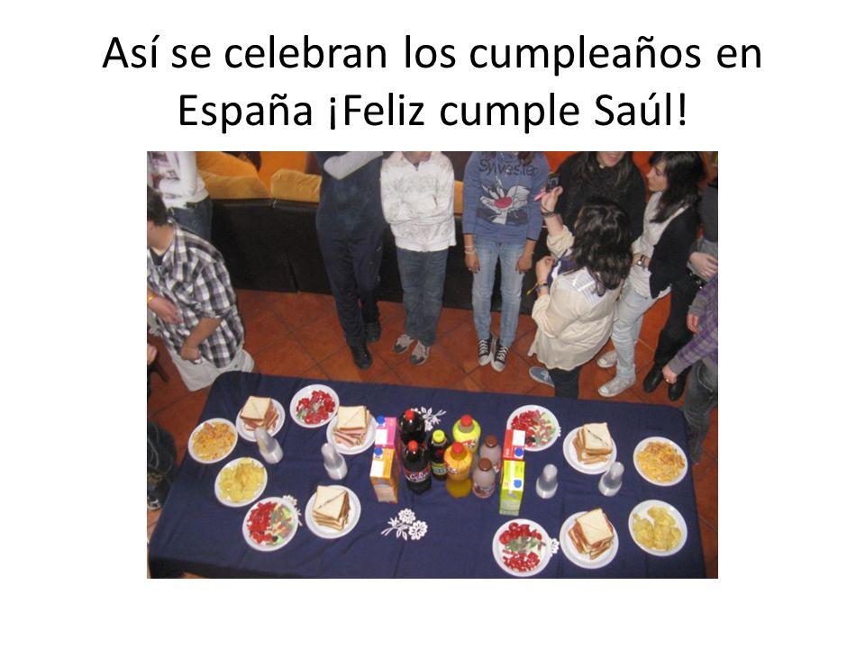 Así se celebran los cumpleaños en España ¡Feliz cumple Saúl!